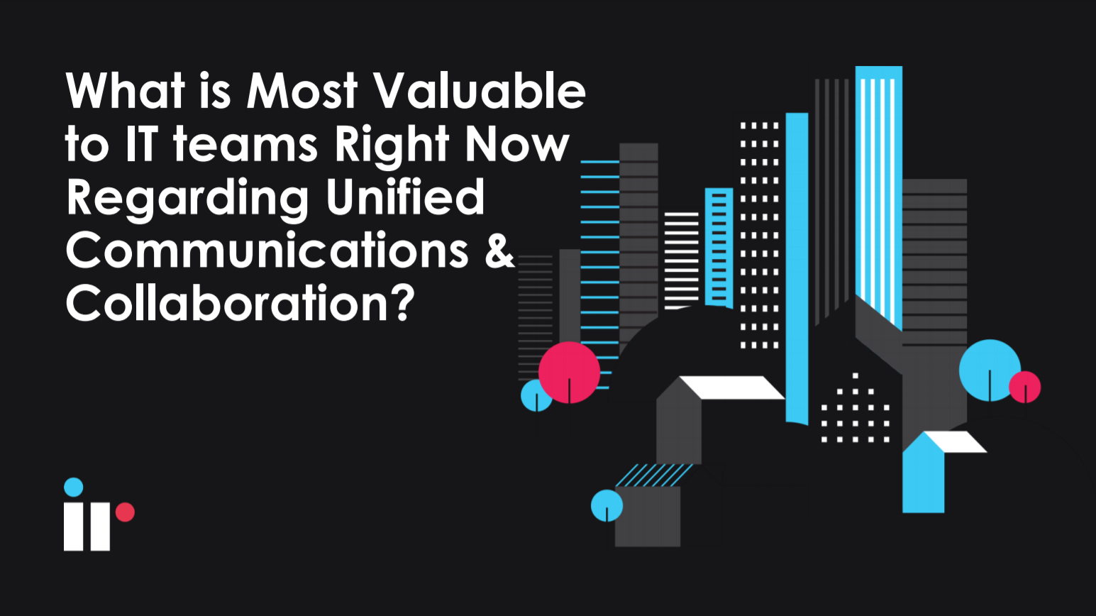 What is most valuable to IT right now