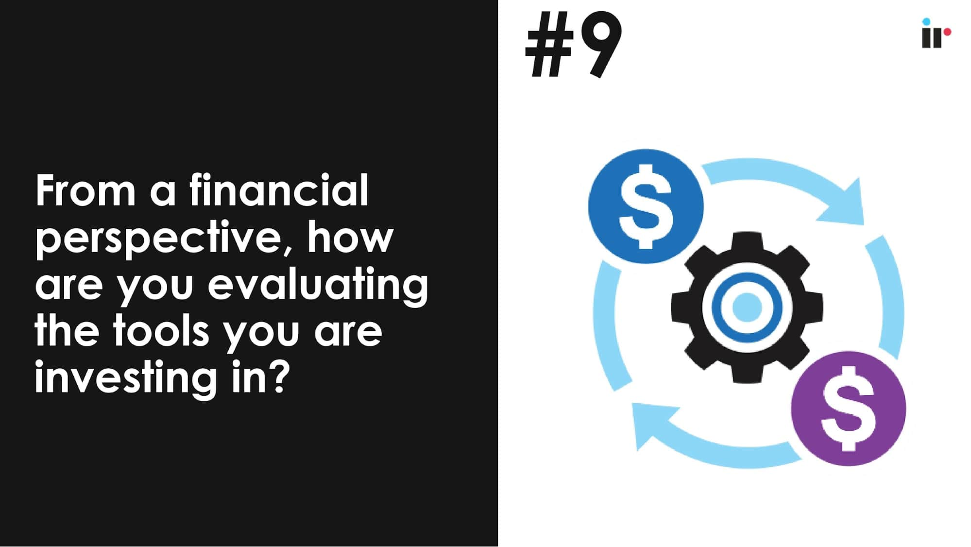 From a financial perspective, how are you evaluating the tools you are investing