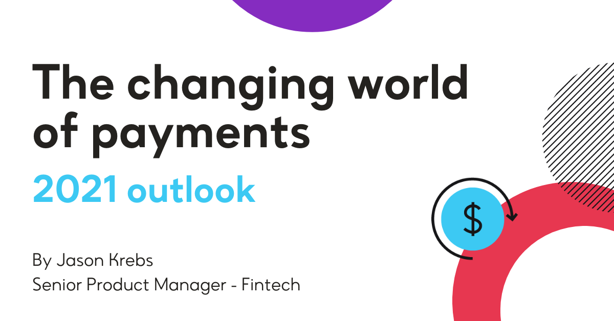 The changing world of payments: 2021 outlook