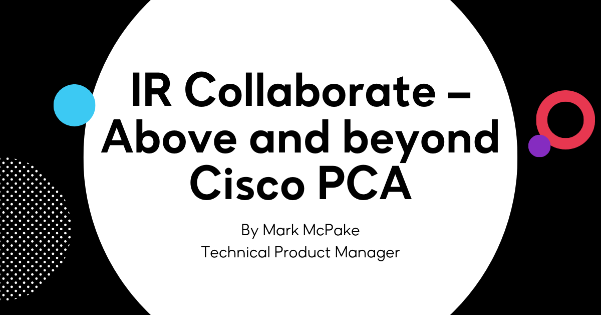 IR Collaborate – Above and beyond Cisco PCA