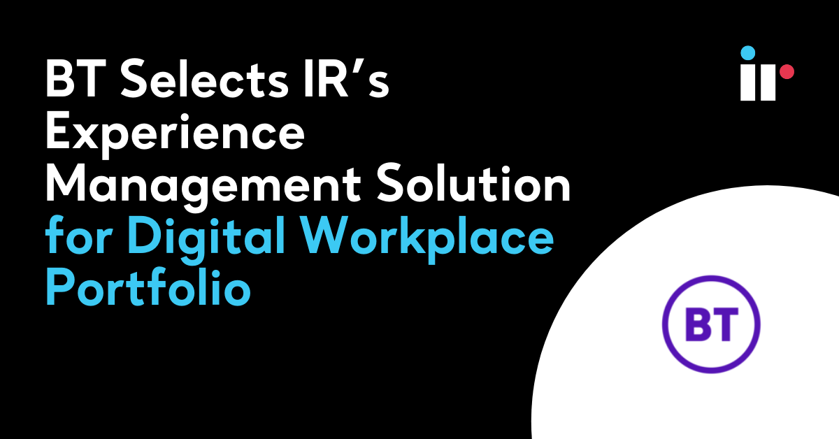 BT Selects IR's Experience Management Solution for Digital Workplace Portfolio