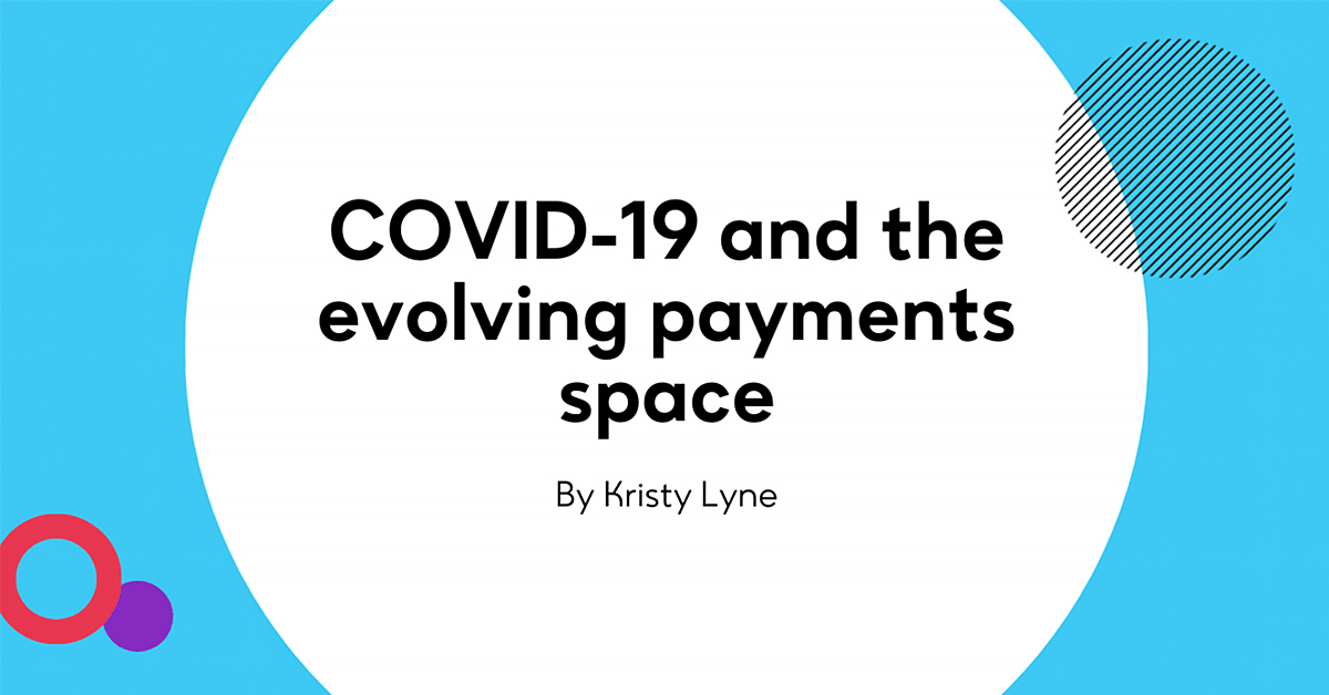 COVID-19 and the evolving payments space