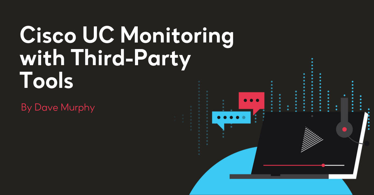 Cisco Unified Communications Monitoring with Third-Party Tools