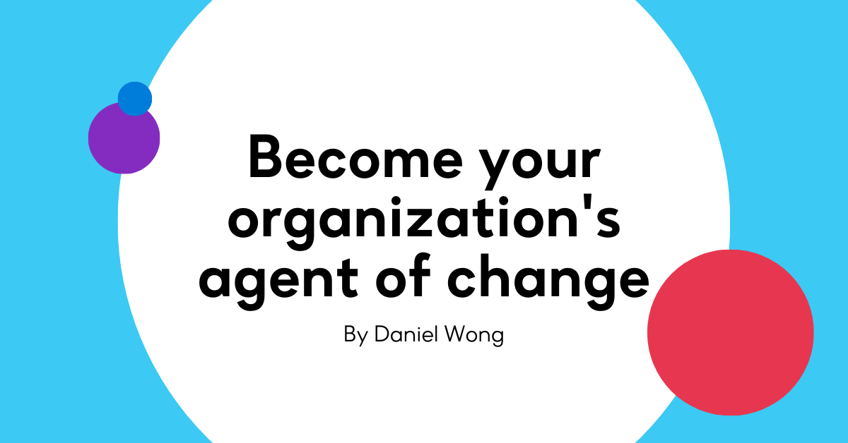 Become your organization's agent of change