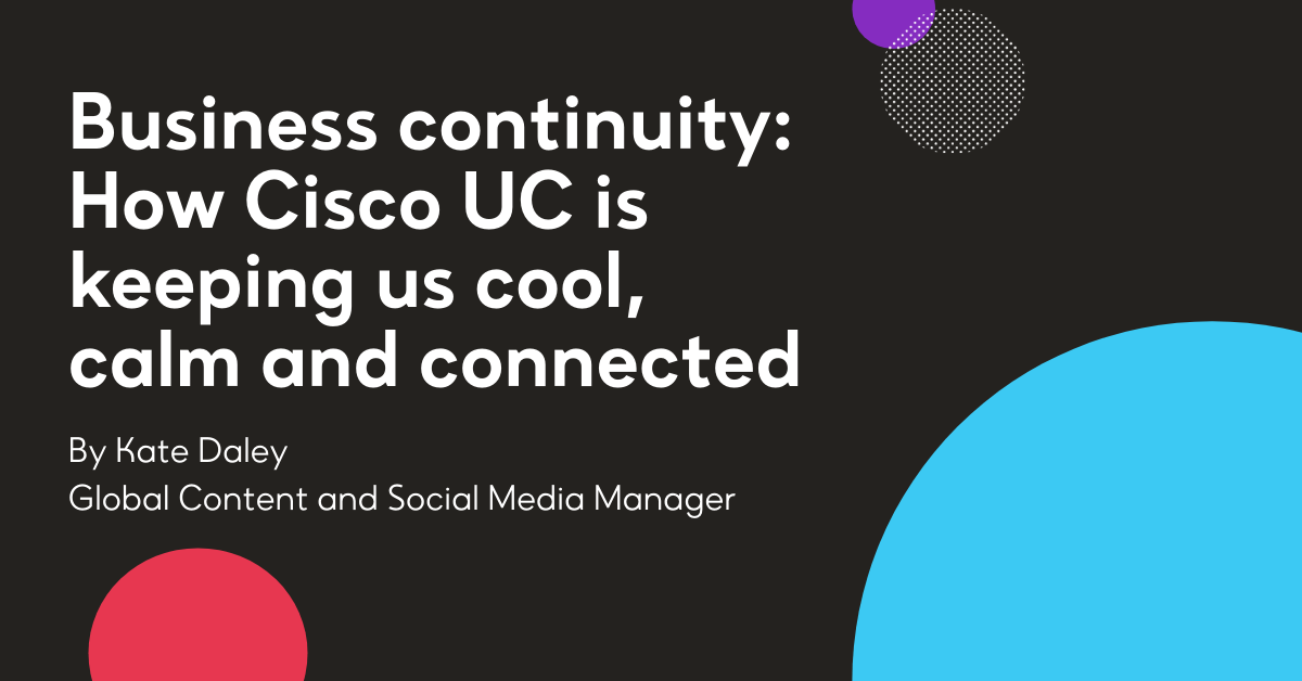 Business continuity: How Cisco UC is keeping us cool, calm and connected