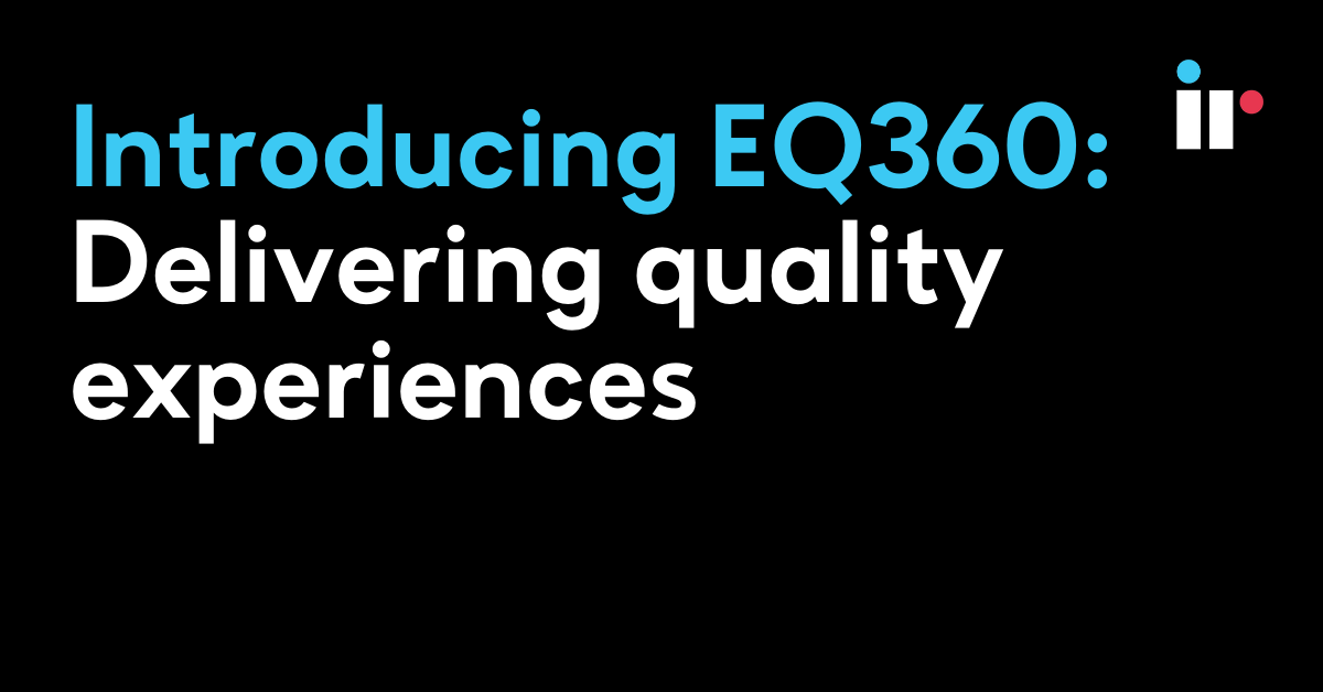 Introducing EQ360: Delivering quality experiences