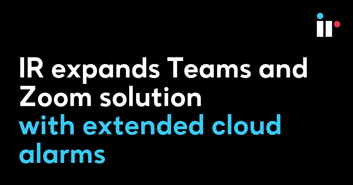 IR expands Teams and Zoom solution with extended cloud alarms