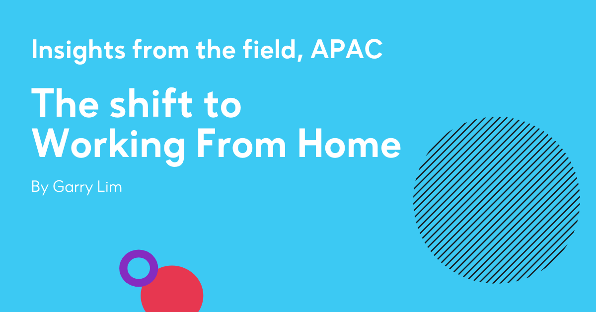 Insights from the field, APAC - The shift to WFH