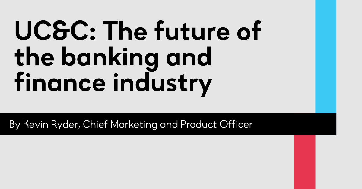 UC&C: The future of the banking and finance industry