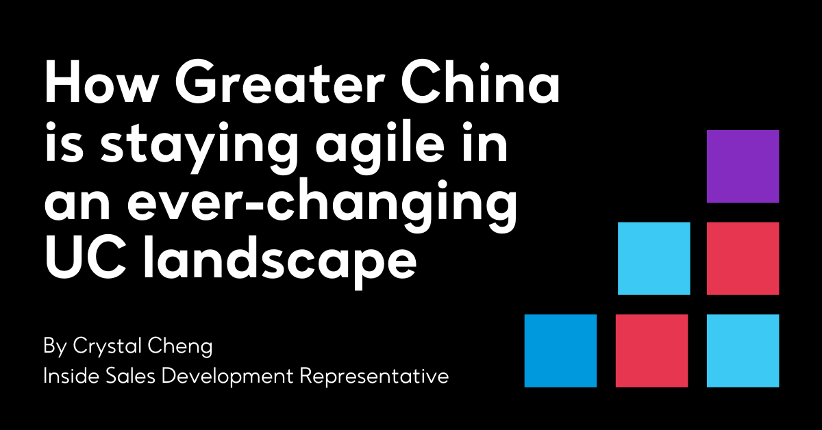 How Greater China is staying agile in an ever-changing UC landscape