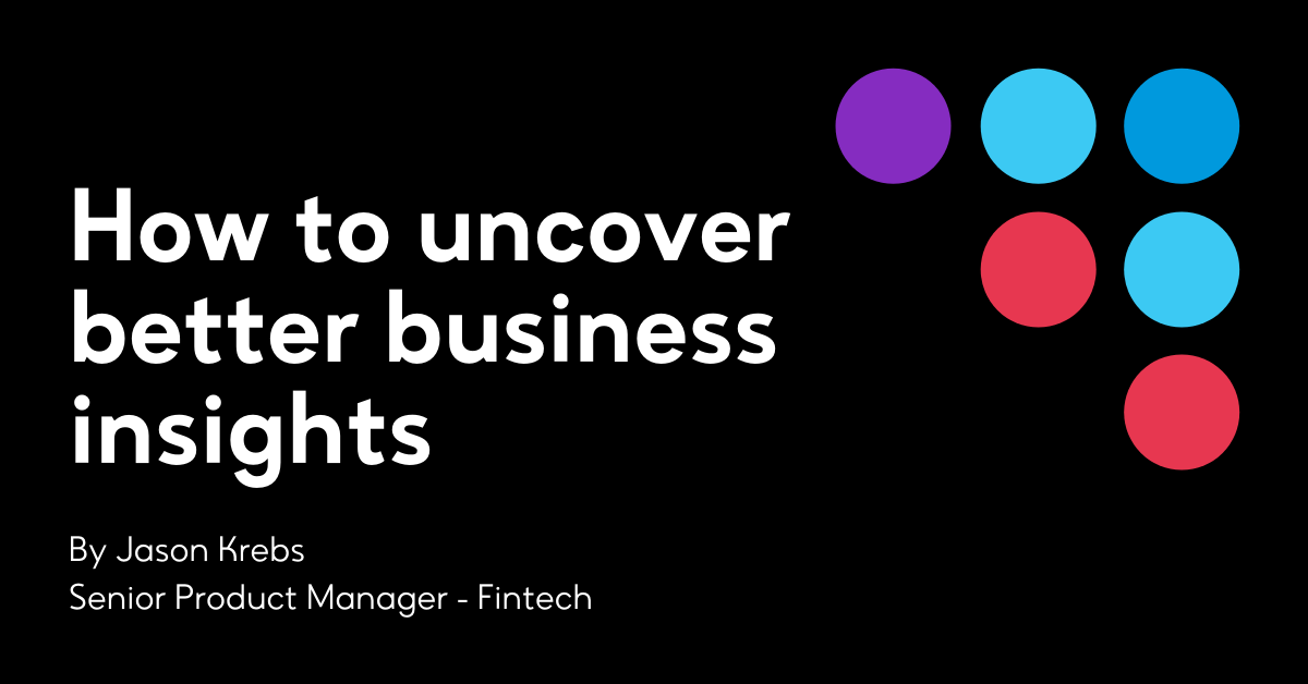 How to uncover better business insights