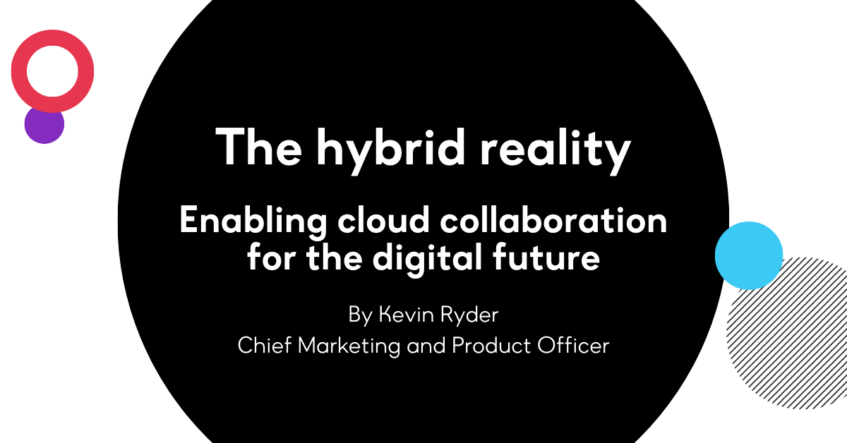 The hybrid reality: Enabling cloud collaboration for the digital future