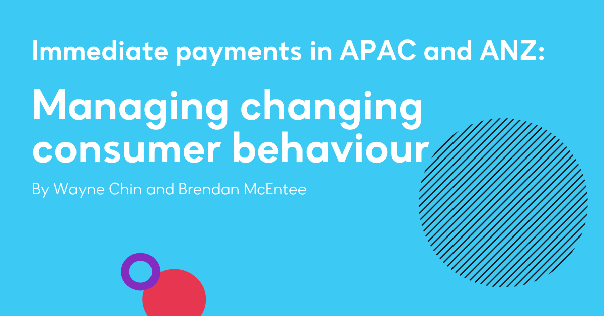 Immediate payments in APAC & ANZ: Managing changing consumer behaviour