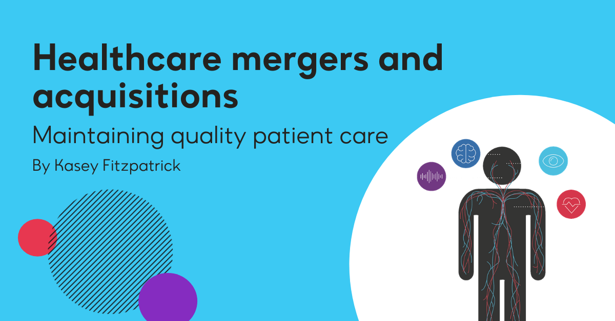 Healthcare mergers and acquisitions: Maintaining quality patient care