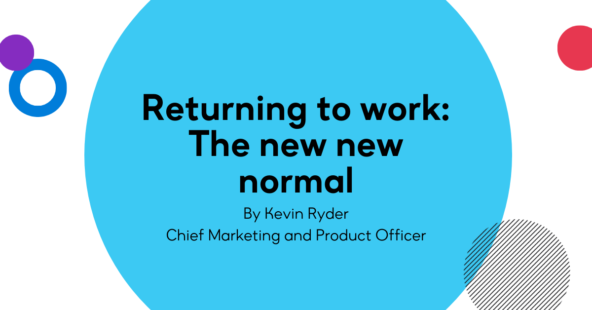 Returning to work: The new new normal
