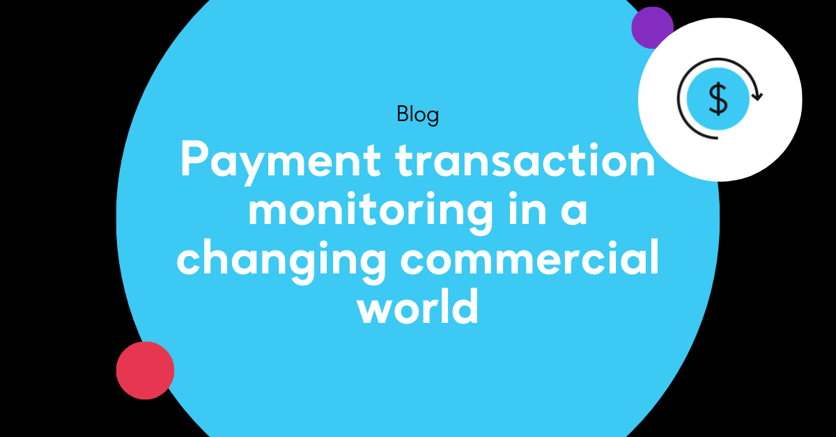 Payment transaction monitoring in a changing commercial world