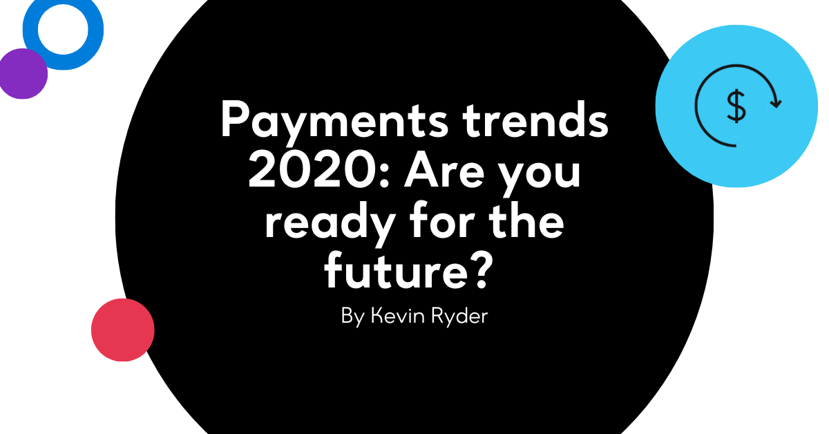 Payments trends 2020: Are you ready for the future?