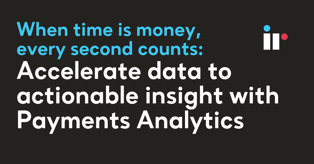 When time is money, every second counts: Accelerate Data to Actionable Insight with Payments Analytics