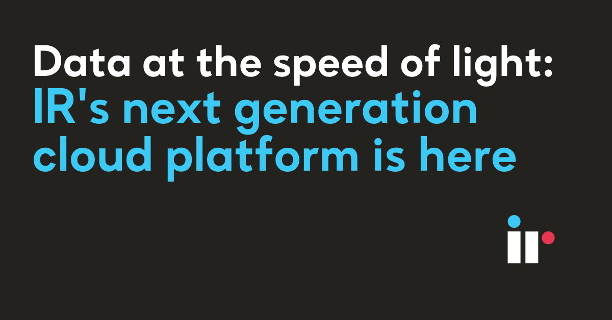 Data at the speed of light: IR's next generation cloud platform is here