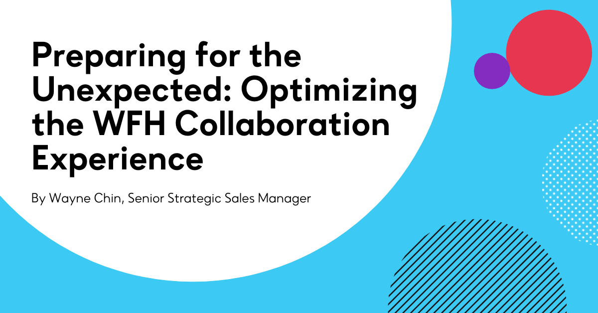 Preparing for the Unexpected: Optimizing the WFH Collaboration Experience