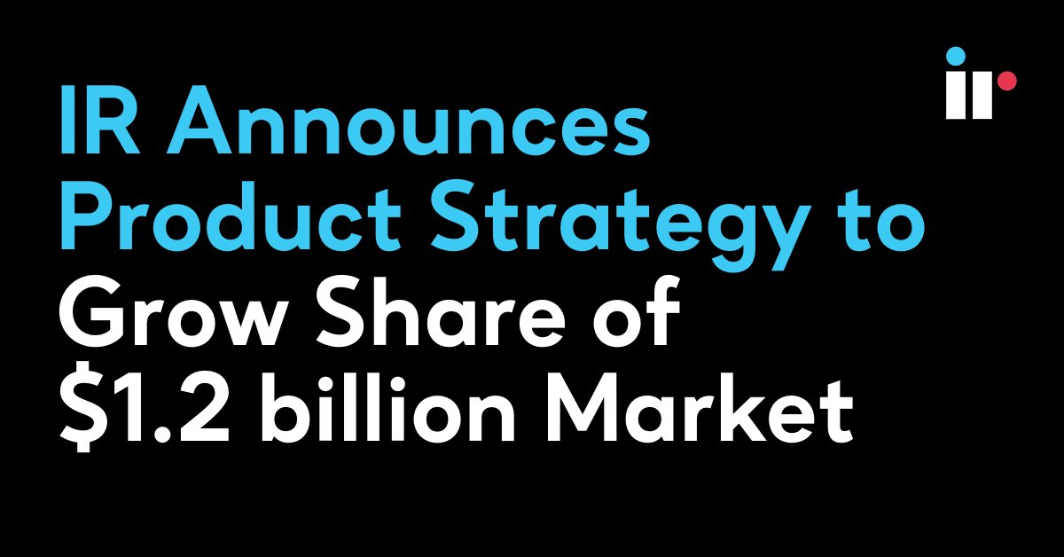 IR Announces Product Strategy to Grow Share of $1.2 billion Market