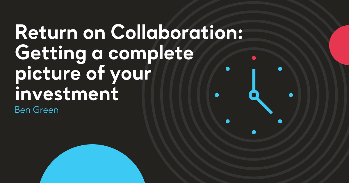 Return on Collaboration: Getting a complete picture of your investment