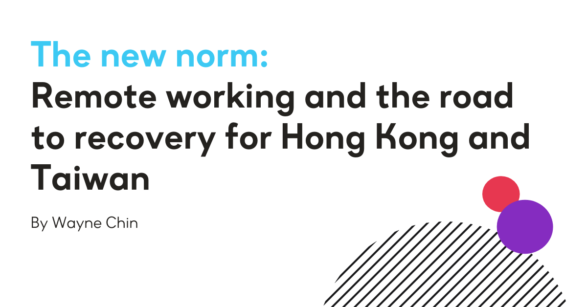 The new norm: Remote working and the road to recovery for Hong Kong and Taiwan