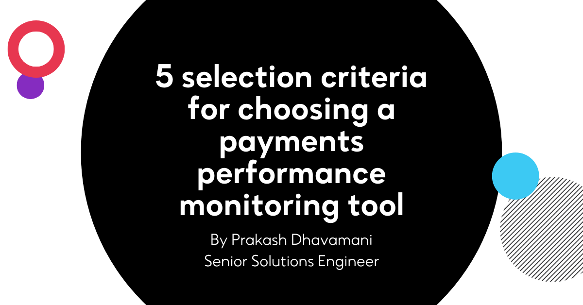 5 selection criteria for choosing a payments performance monitoring tool