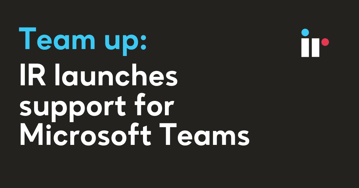 Team up - IR launches support for Microsoft Teams