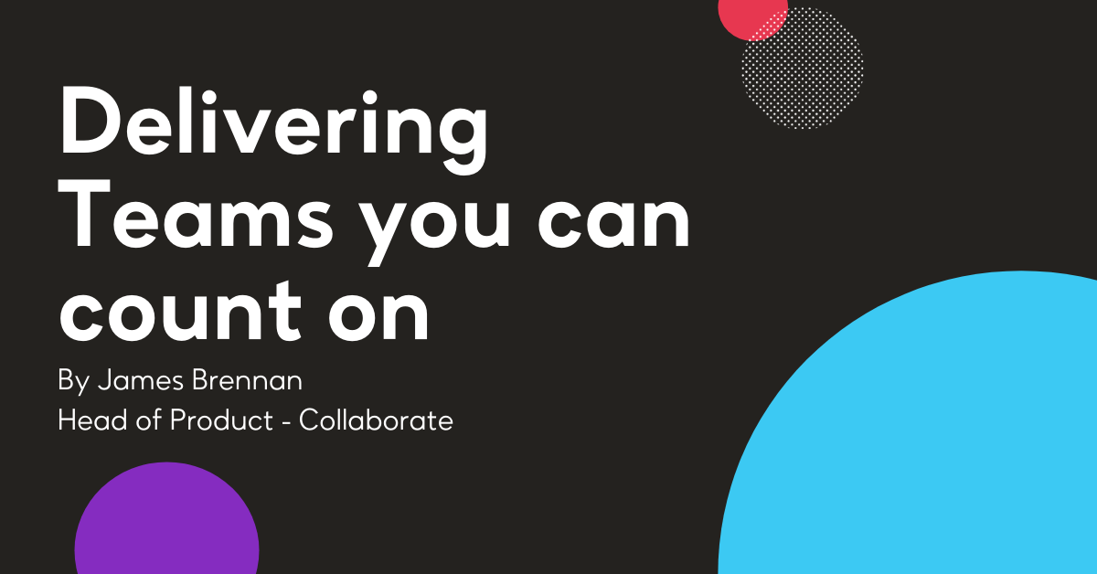 Delivering Teams you can count on