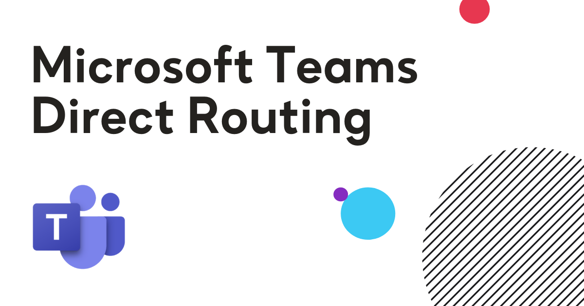 Your Guide To Microsoft Teams Direct Routing