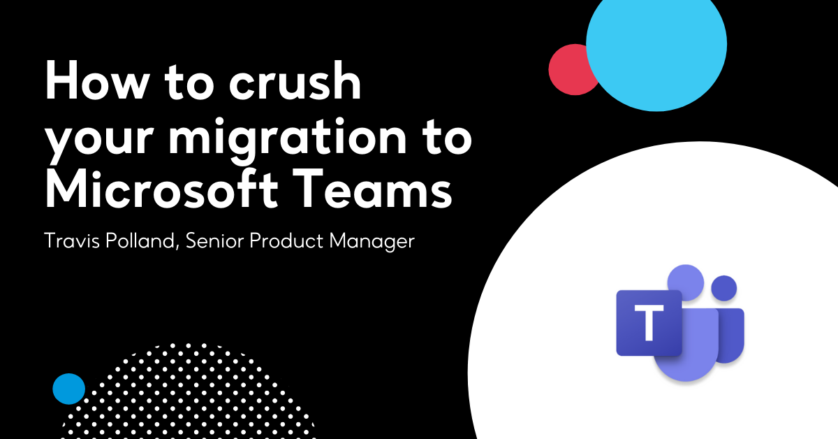 How to crush your migration to Microsoft Teams