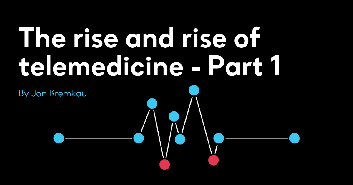 The rise and rise of telemedicine - Part 1