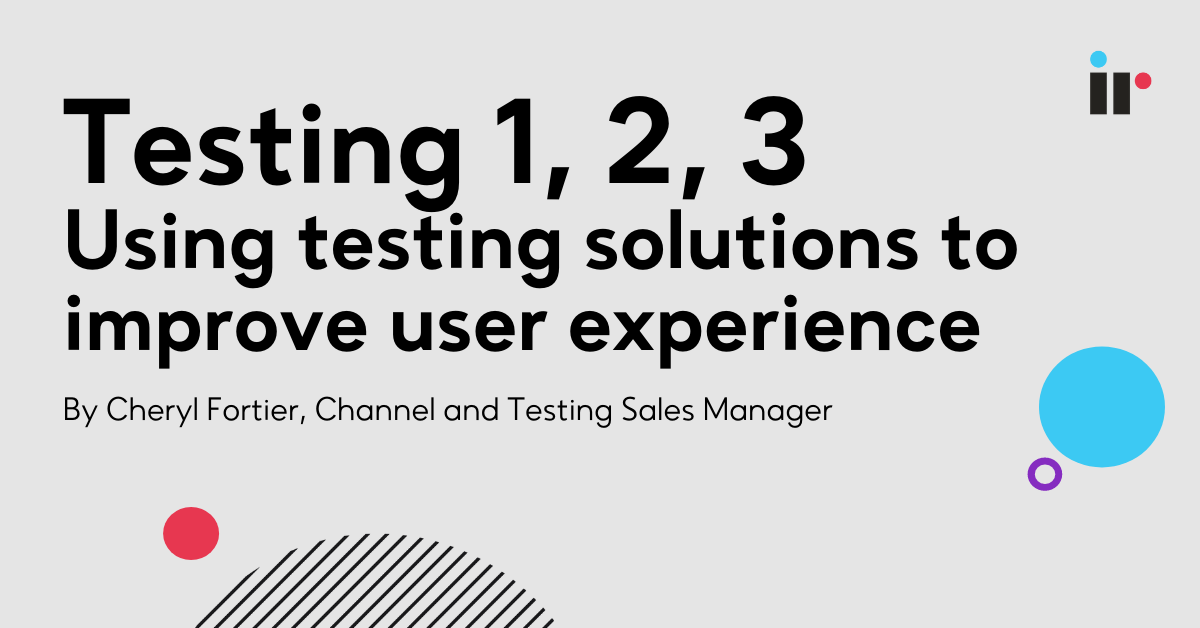 Testing 1, 2, 3 - Using testing solutions to improve user experience