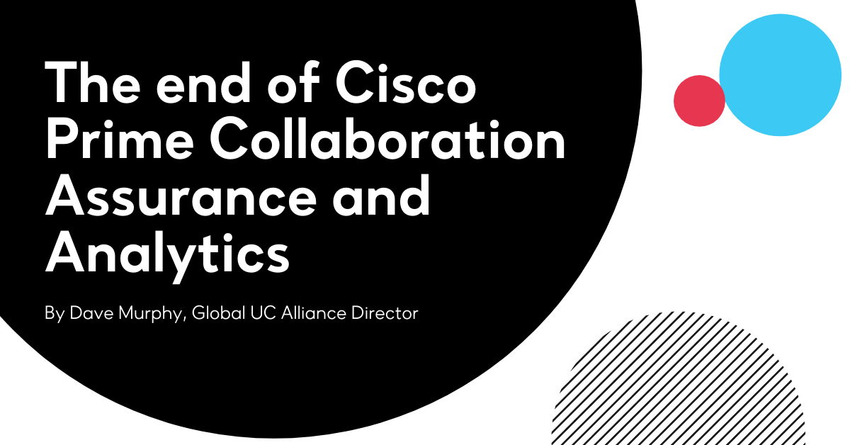 The end of Cisco Prime Collaboration Assurance and Analytics
