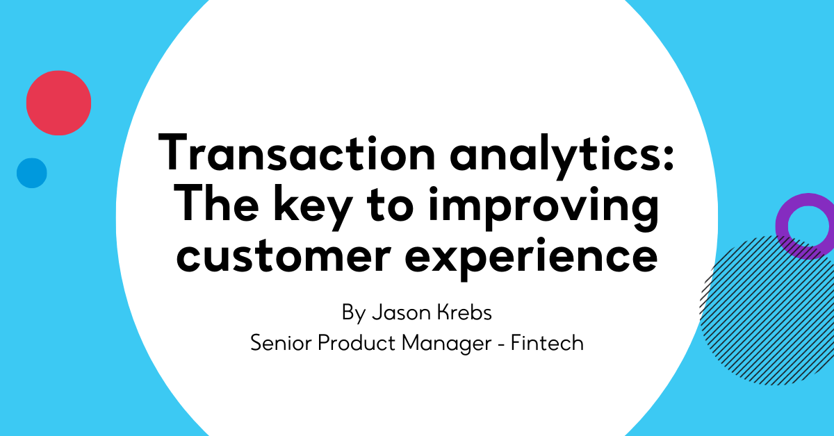 Transaction analytics: The key to improving customer experience