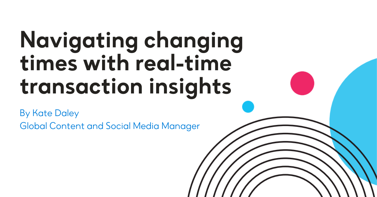 Navigating changing times with real-time transaction insights