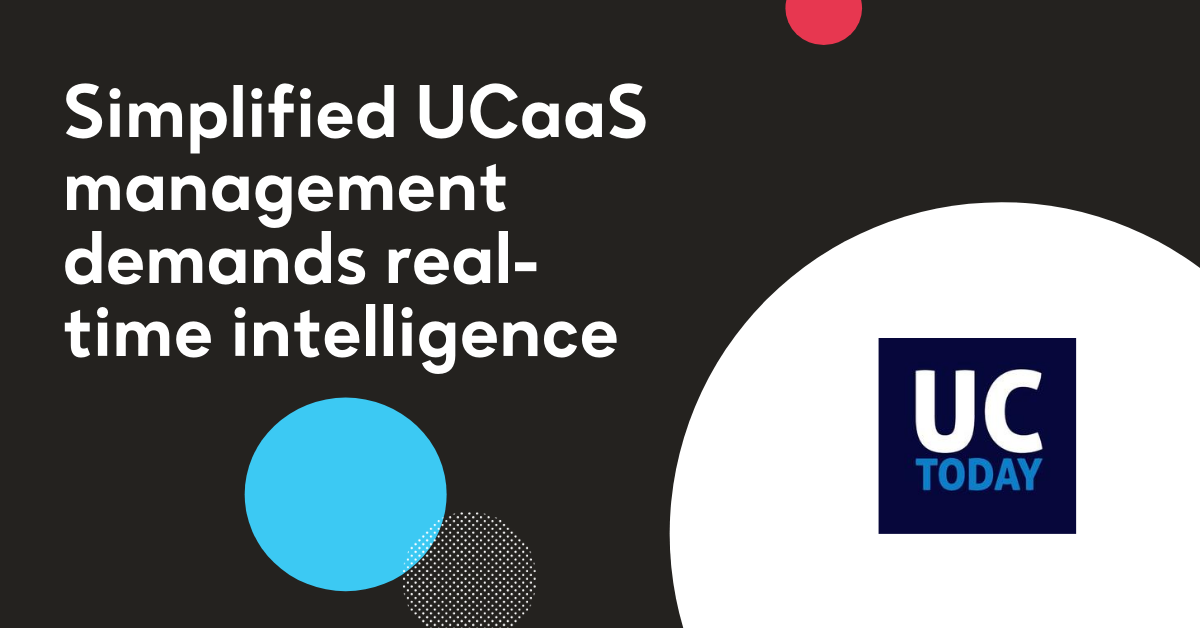 Simplified UCaaS management demands real-time intelligence