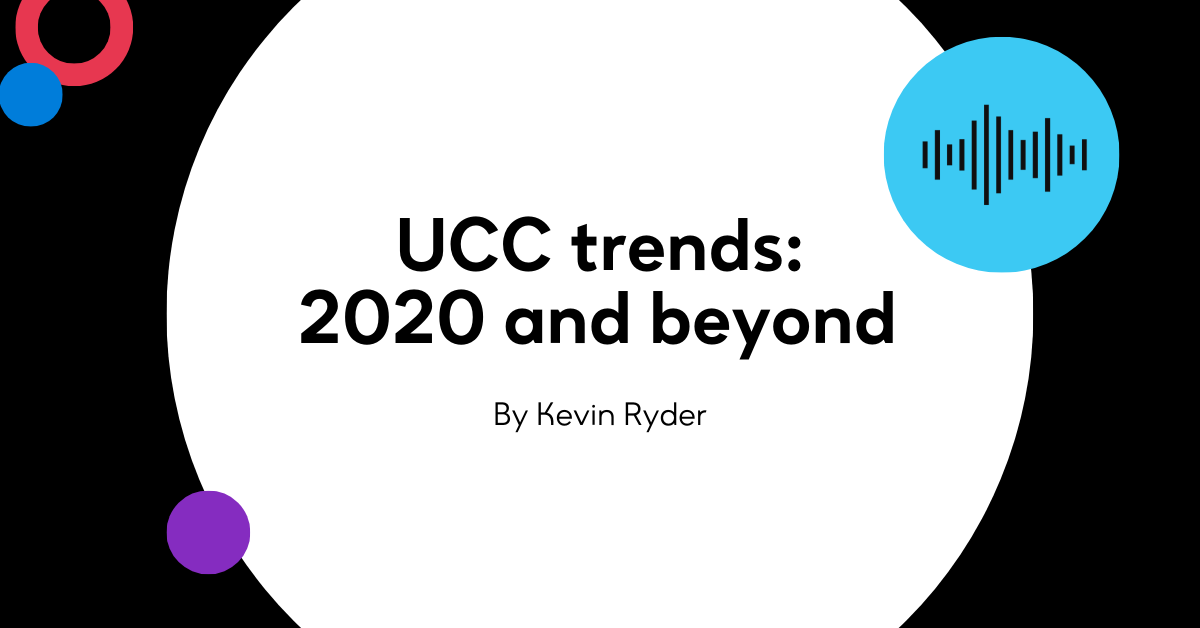 Unified Communication and Collaboration trends: 2020 and beyond