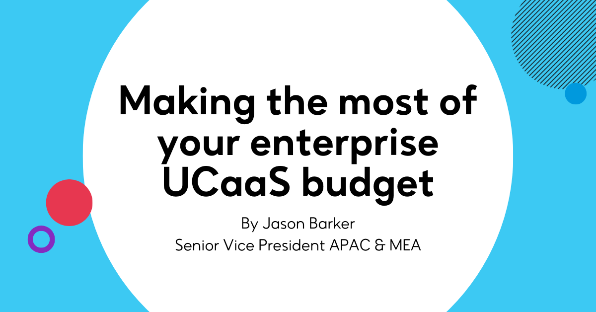 Making the most of your enterprise UCaaS budget