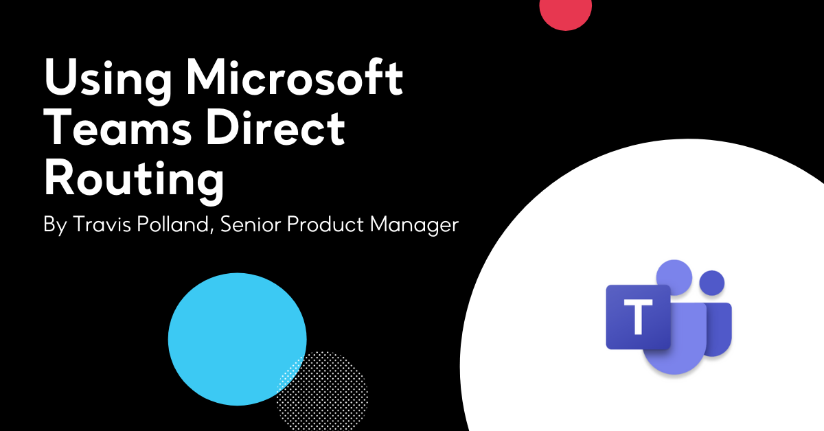 Using Microsoft Teams Direct Routing