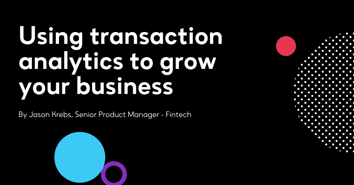 Using transaction analytics to grow your business