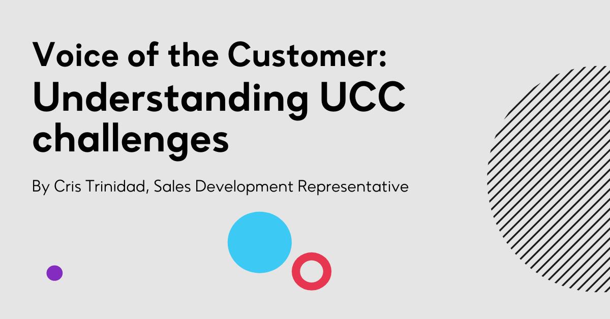 Voice of the Customer: Understanding UCC challenges