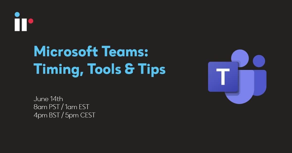 Microsoft Teams: Timing, Tools & Tips