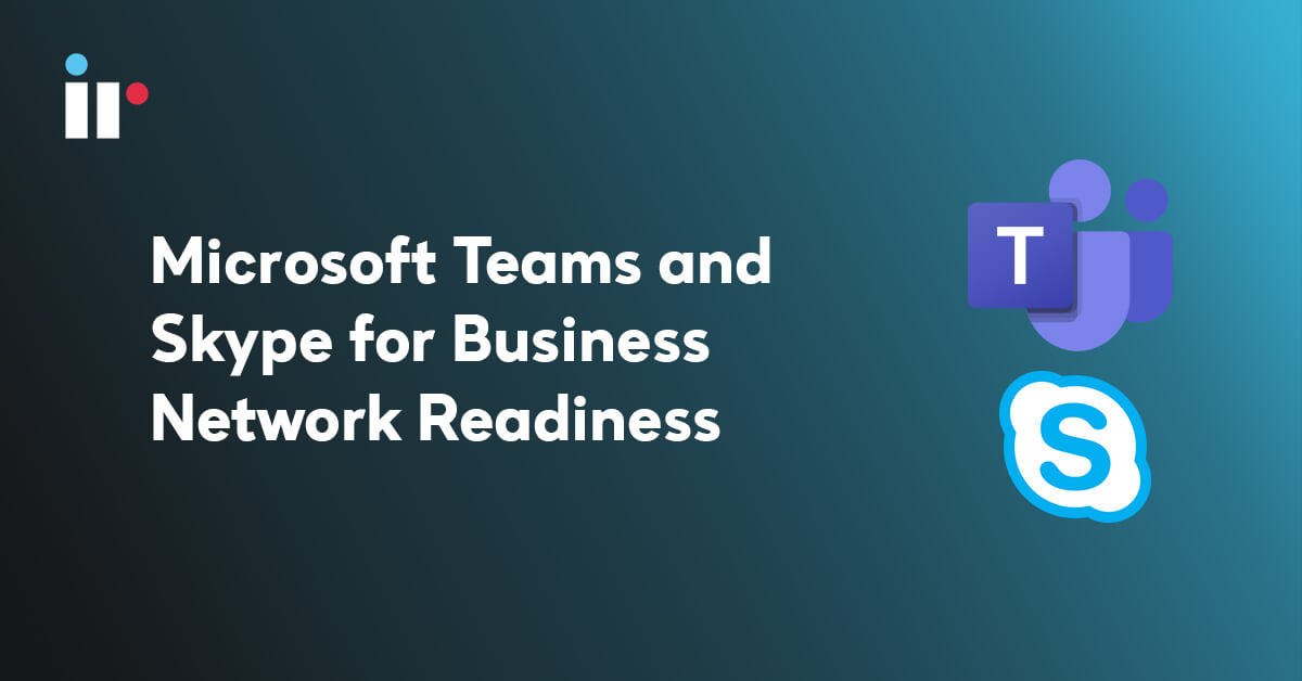 Microsoft Teams and Skype for Business network readiness