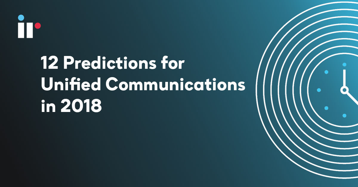 12 predictions for Unified Communications in 2018