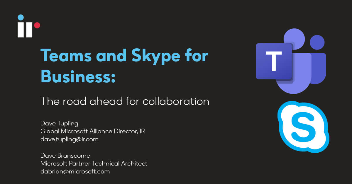 Microsoft Teams and Skype for Business - the road ahead for collaboration