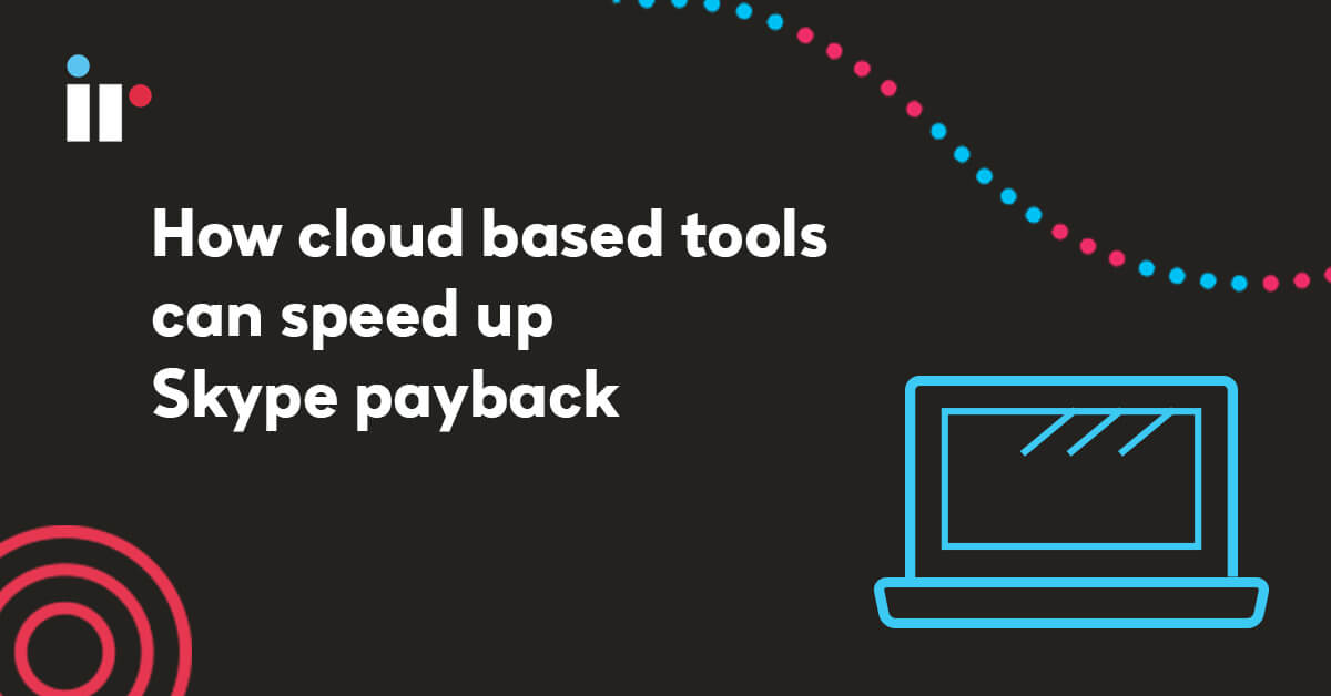 How cloud based tools can speed up Skype payback