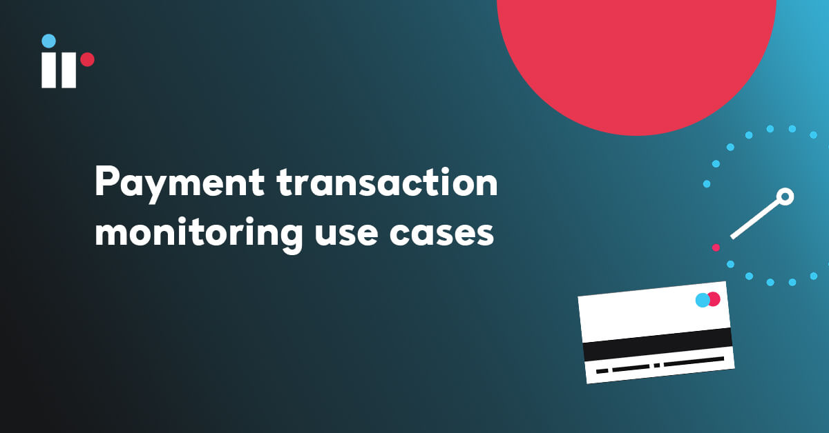 Payment transaction monitoring use cases