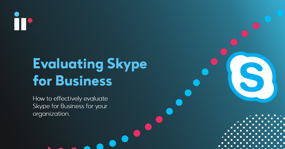 Evaluating Skype for business readiness